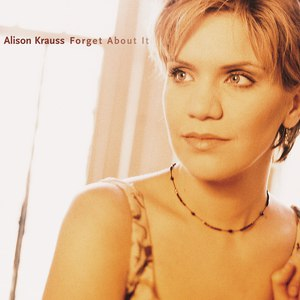 Alison Krauss альбом Forget About It