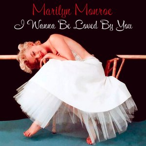 Marilyn Monroe альбом I Wanna Be Loved by You