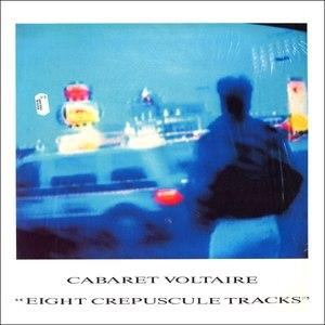 Cabaret Voltaire альбом Eight Crepuscule Tracks