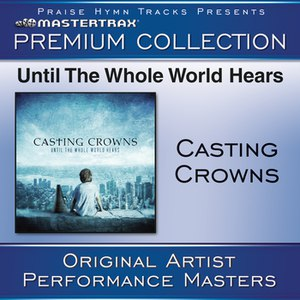Casting Crowns альбом Until The Whole World Hears - Premium Collection