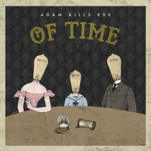 Adam Kills Eve альбом Of Time