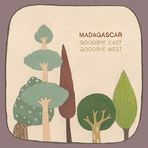 Madagascar альбом Goodbye East, Goodbye West
