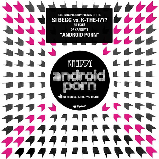 Kraddy album Android Porn – The Si Begg Vs. K-The-I??? Re-Fixes