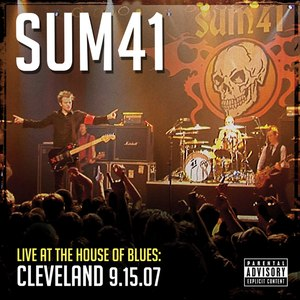Sum 41 альбом Live at the House of Blues: Cleveland 9.15.07