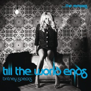 Britney Spears альбом Till The World Ends The Remixes