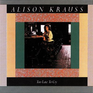 Alison Krauss альбом Too Late To Cry