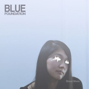 Blue Foundation альбом Blood Moon