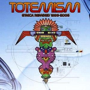 Etnica альбом Totemism - Etnica Remixed 1996-2006