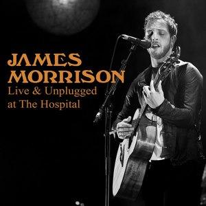 James Morrison альбом James Morrison – Live & Unplugged At The Hospital