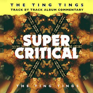 The Ting Tings альбом Super Critical (Track by Track Commentary)