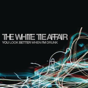 The White Tie Affair альбом You Look Better When I'm Drunk