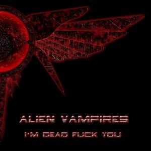 Alien Vampires альбом I'm Dead Fuck You