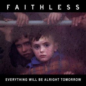 Faithless альбом Everything Will Be Alright Tomorrow