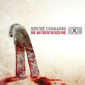 Suicide Commando альбом Die Motherfucker Die