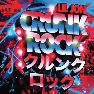 Lil Jon альбом Crunk Rock (Deluxe Edition)