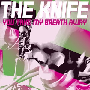 The Knife альбом You Take My Breath Away