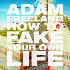 Adam Freeland альбом How To Fake Your Own Life
