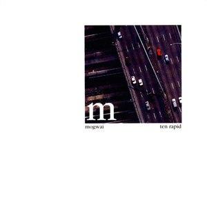Mogwai альбом Ten Rapid: Collected Recordings 1996-1997