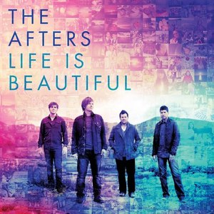 The Afters альбом Life Is Beautiful