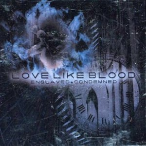 Love Like Blood альбом Enslaved + Condemned