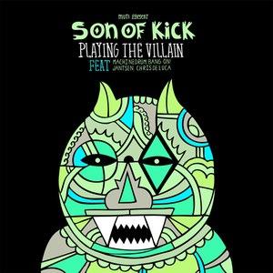 Son Of Kick альбом Playing The Villain