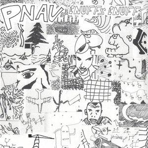 PNAU альбом Enuffs Enuff