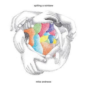 Michael Andrews альбом Spilling a Rainbow