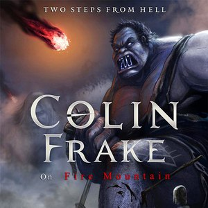 Two Steps From Hell альбом Colin Frake On Fire Mountain