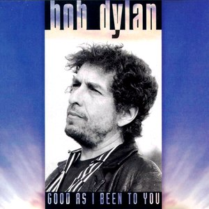 Bob Dylan альбом Good as I Been to You