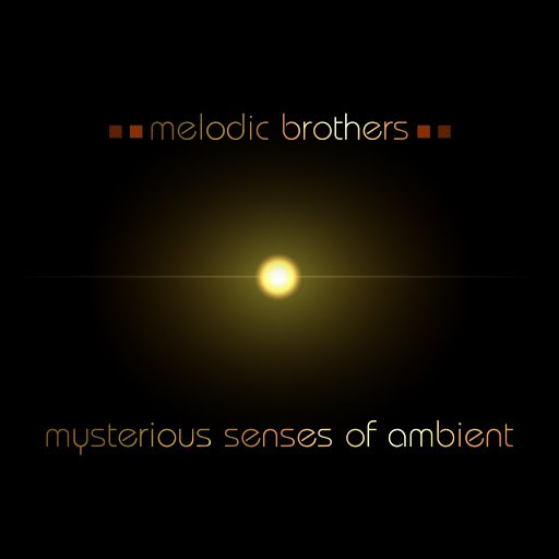 Melodic Brothers альбом Mysterious Senses of Ambient