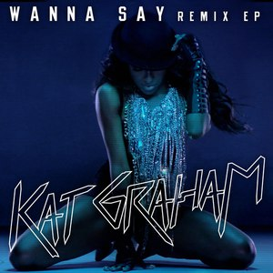 Kat Graham альбом Wanna Say (Remixes)