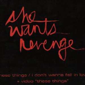 She Wants Revenge альбом These Things / I Don't Wanna Fall In Love
