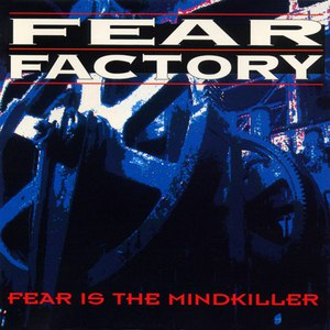 Fear Factory альбом Fear Is the Mindkiller