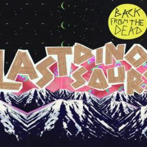 Last Dinosaurs альбом Back From The Dead