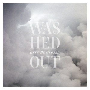Washed Out альбом Eyes Be Closed (Remixes)