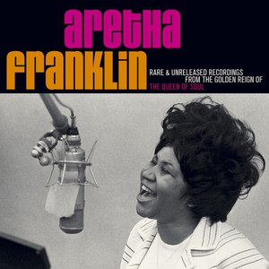 Aretha Franklin альбом Rare & Unreleased Recordings From The Golden Reign Of The Queen Of Soul