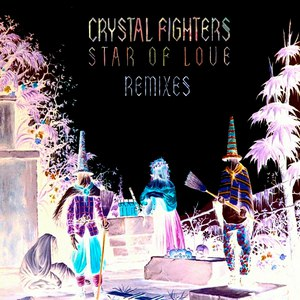 Crystal Fighters альбом Star of Love (Remixes)