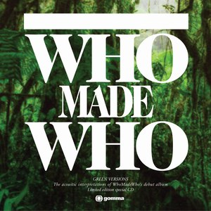 WhoMadeWho альбом Green Versions