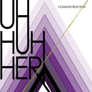 Uh Huh Her альбом Common Reaction (Bonus Track Version)