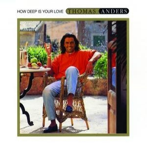 Thomas Anders альбом How Deep Is Your Love