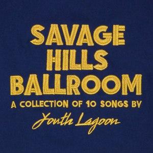 Youth Lagoon альбом Savage Hills Ballroom