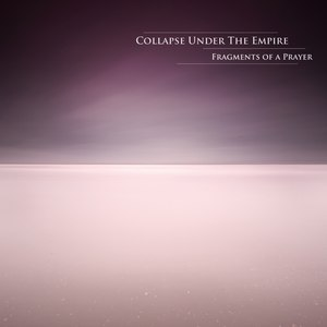 Collapse Under The Empire альбом Fragments Of A Prayer