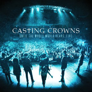 Casting Crowns альбом Until The Whole World Hears Live