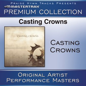 Casting Crowns альбом Casting Crowns Premium Collection [Performance Tracks]
