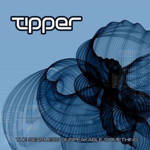 Tipper альбом The Seamless Unspeakable Something