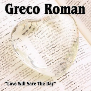 Greco Roman альбом Love Will Save The Day