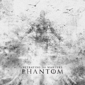 Betraying The Martyrs альбом Phantom