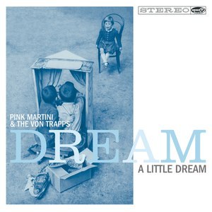 Pink Martini альбом Dream A Little Dream