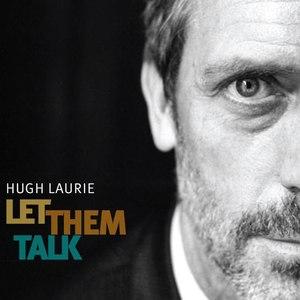 Hugh Laurie альбом Let Them Talk (Bonus Track Version)