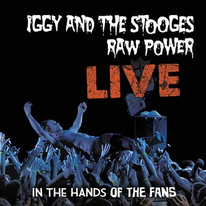 The Stooges альбом Raw Power Live: In The Hands Of The Fans